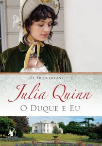 Julia Quinn, Os Bridgertons #01 - O Duque e Eu